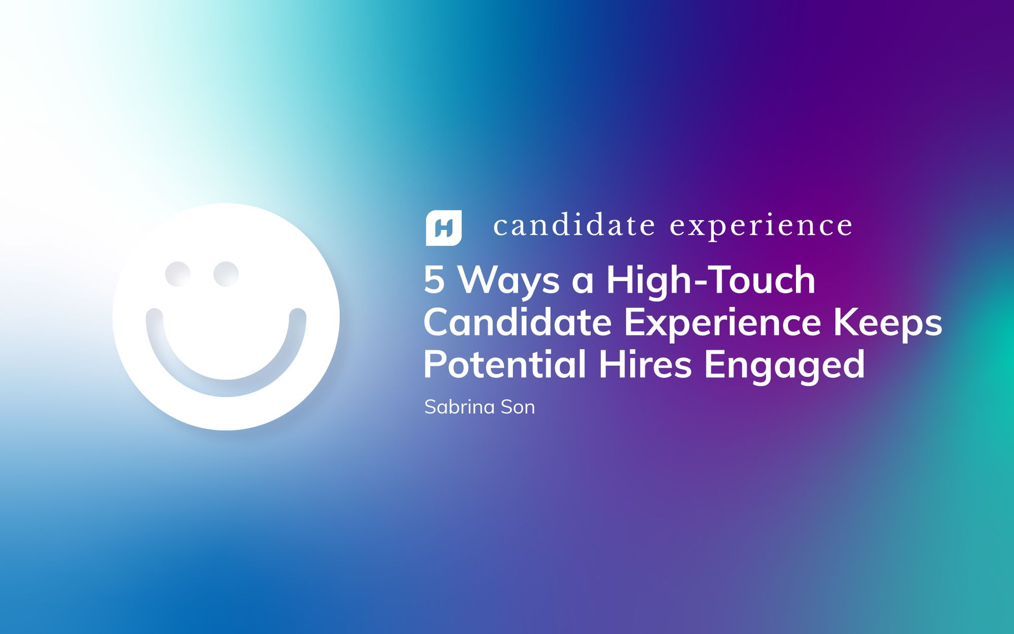5 Ways a High-Touch Candidate Experience Keeps Potential Hires Engaged