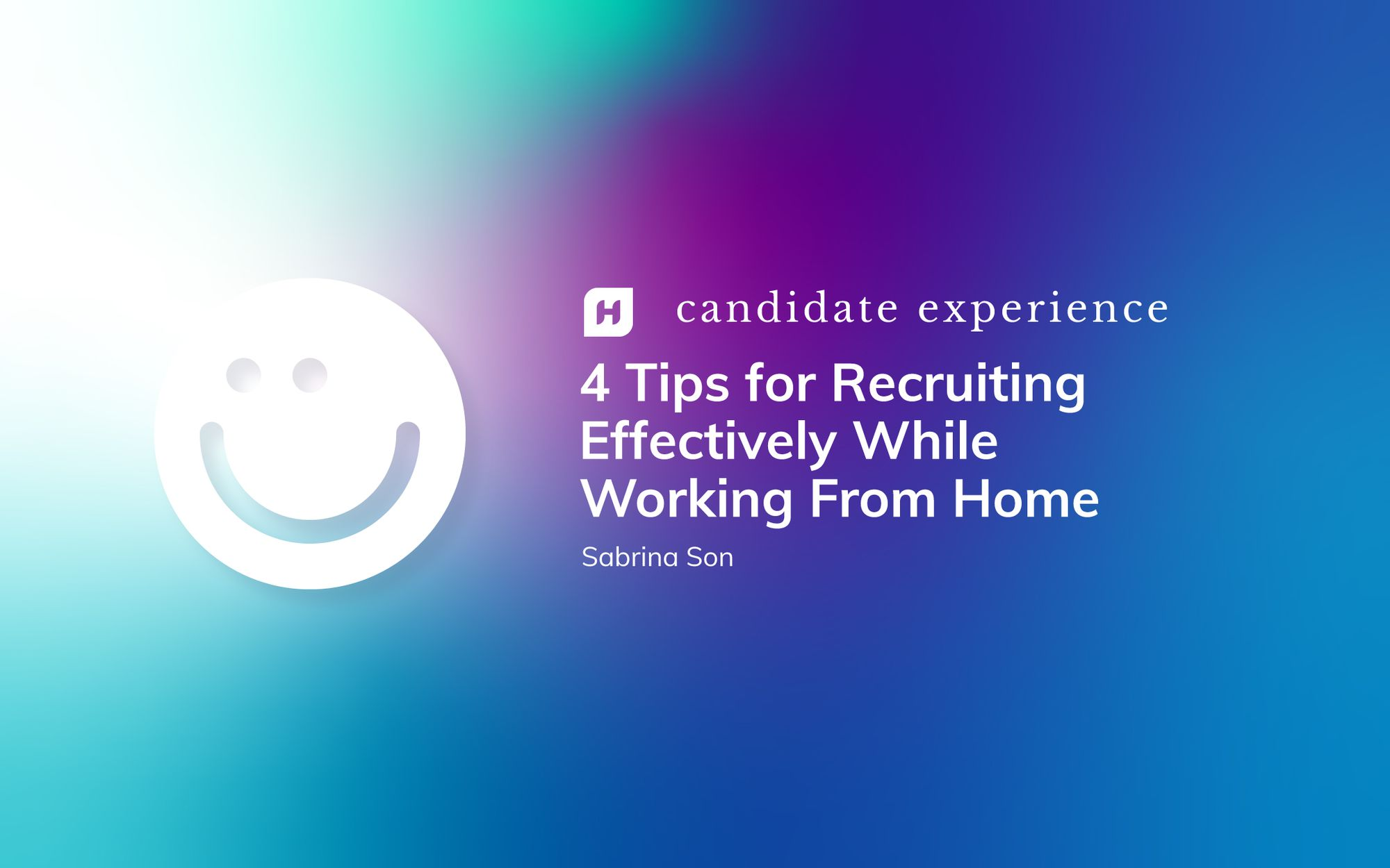 4 Tips for Recruiting Effectively While Working from Home