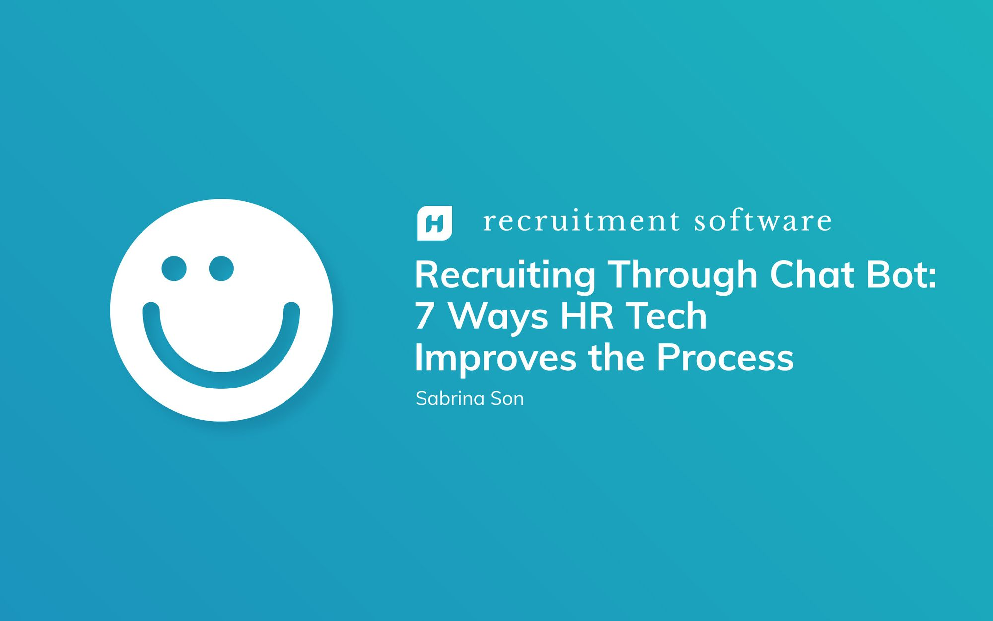Recruiting Through Chat Bot: 7 Ways HR Tech Improves the Process