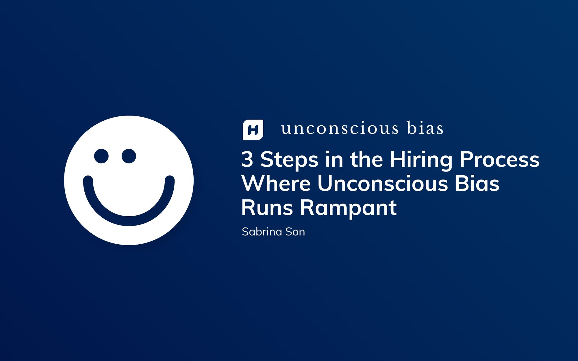 3 Steps in the Hiring Process Where Unconscious Bias Runs Rampant