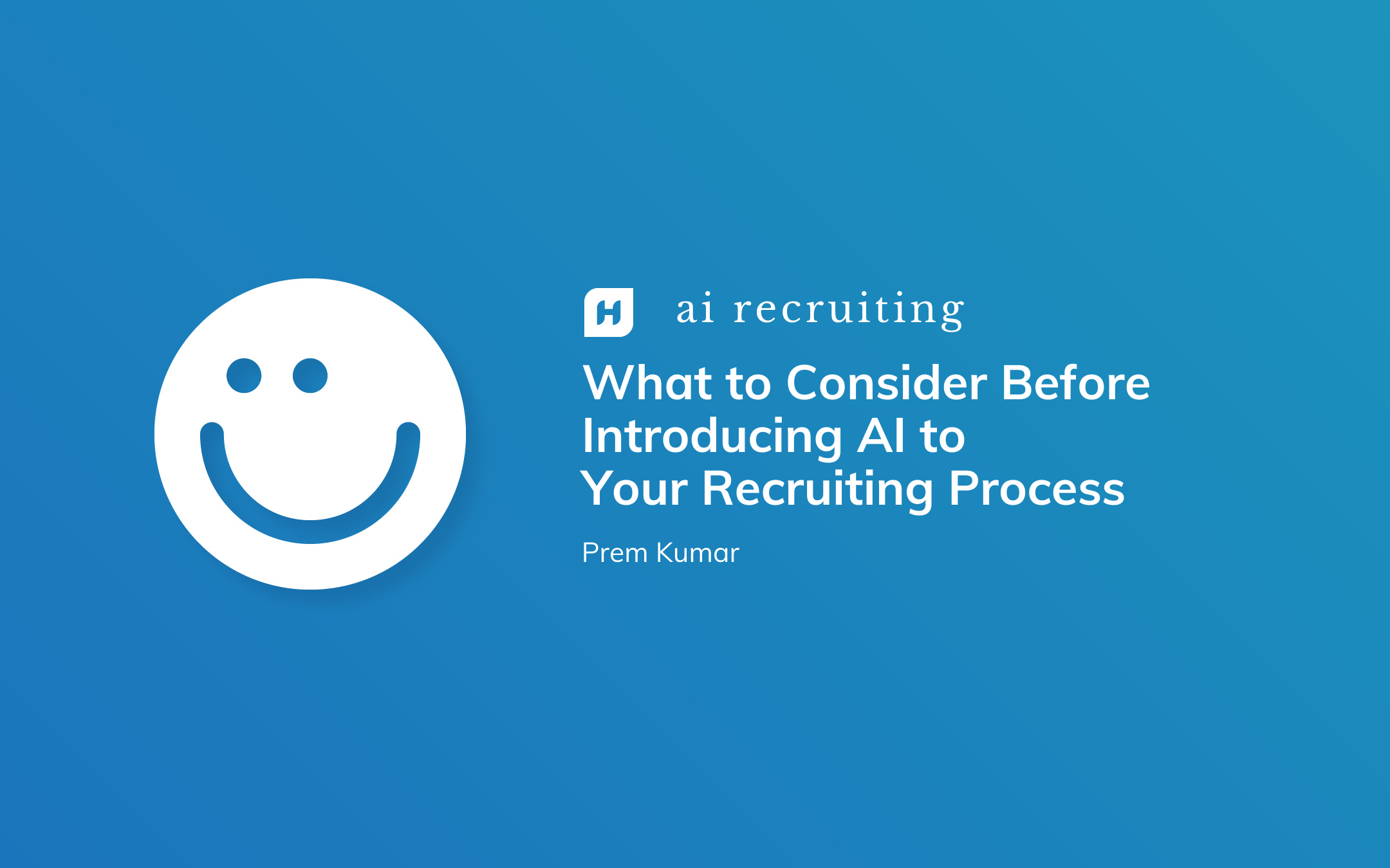 What to Consider Before Introducing AI into Your Recruiting Process