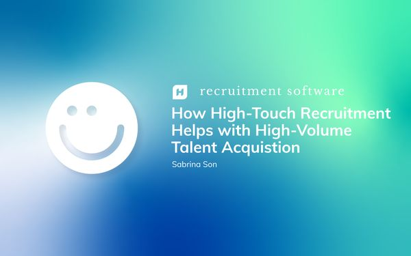 How High-Touch Recruitment Helps with High-Volume Talent Acquisition