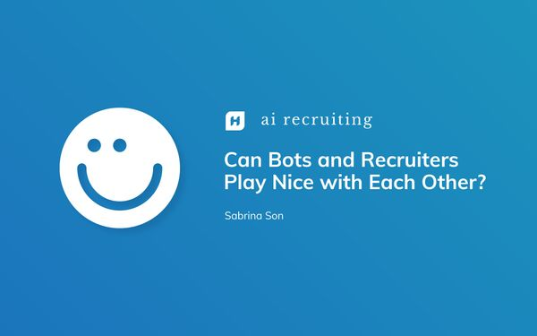 Can Bots and Recruiters Play Nice with Each Other?