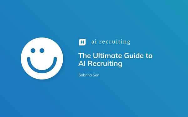 The Ultimate Guide to AI Recruiting