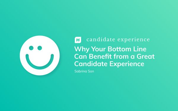 Why Your Bottom Line Can Benefit from A Great Candidate Experience