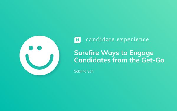 Surefire Ways to Engage Candidates from the Get-Go